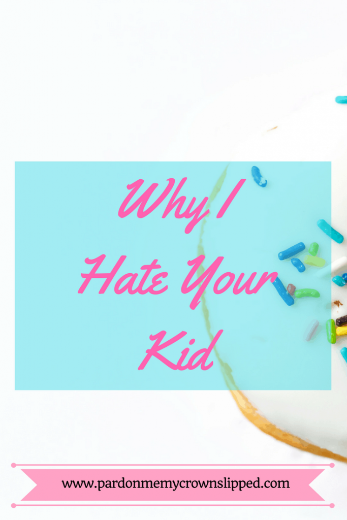 Sarcastic humor about why I hate your kid