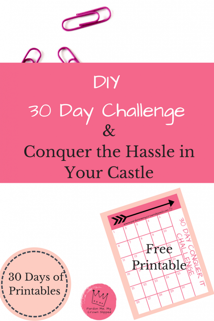 Check out our 30 days of free printables starting with this create your own diy 30-day challenge printable conquer the hassle in your castle.