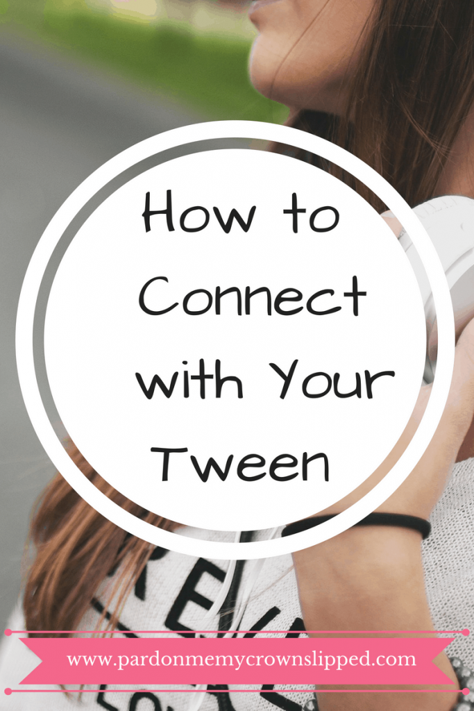 Connect with your tween using these easy yet simple ideas. #tween #connectwithyourtween