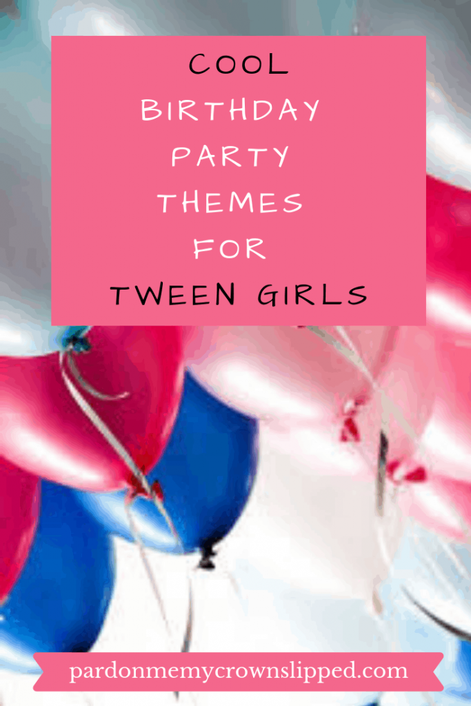 While you can't always please tween girls you can make their birthday party a fun time with these sure to be popular themes. Find out how with these 4 cool ideas. #party #tweens #parenting