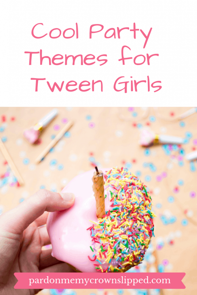 Check out these cool birthday party themes for tween girls