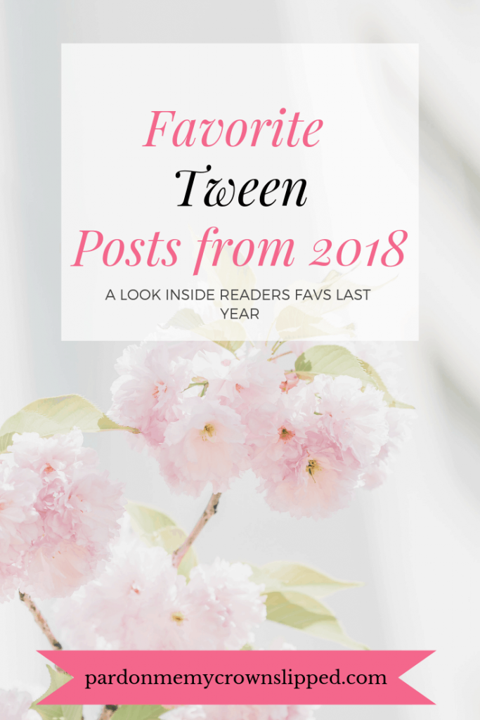 Click here to read the favorite best tween posts from 2018. These are the posts readers of our sit loved most last year. #tweens